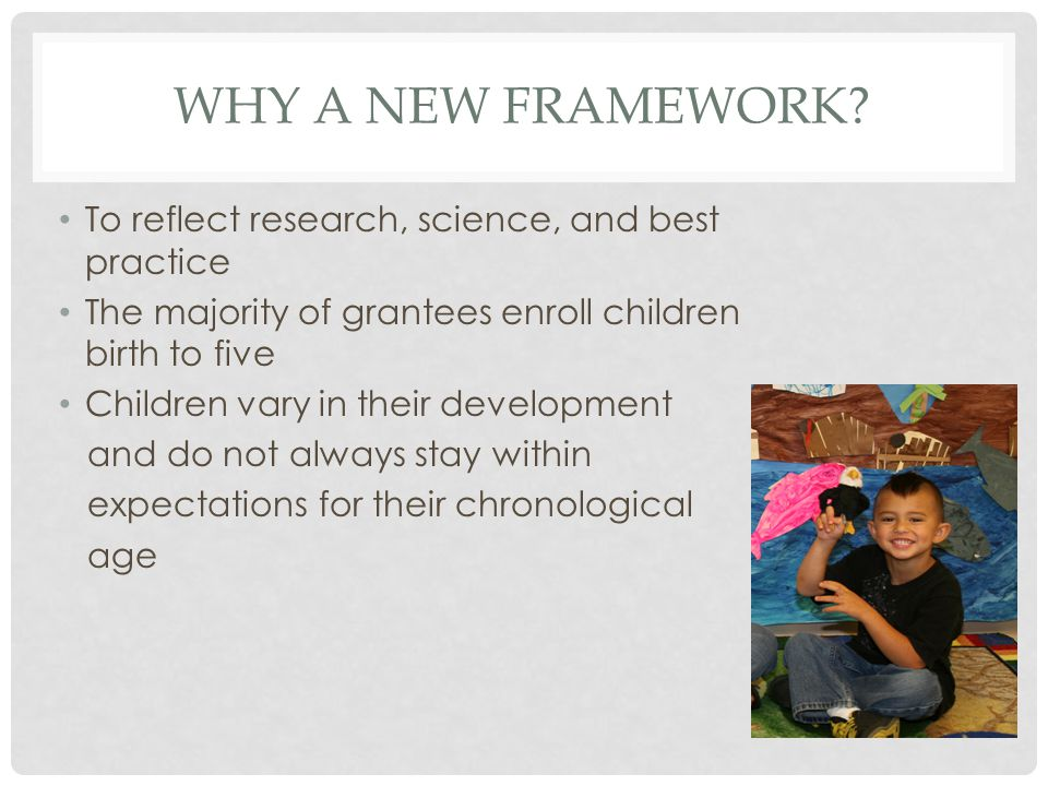Why A NEW FRAMEWORK To reflect research, science, and best practice