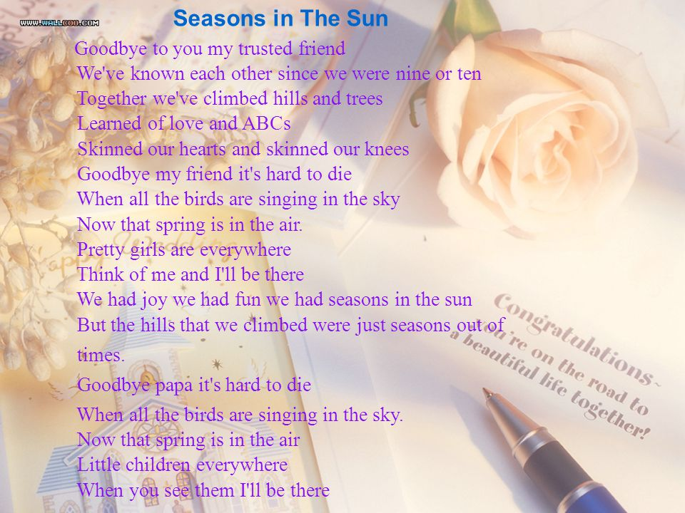 Seasons in The Sun times. Goodbye papa it s hard to die