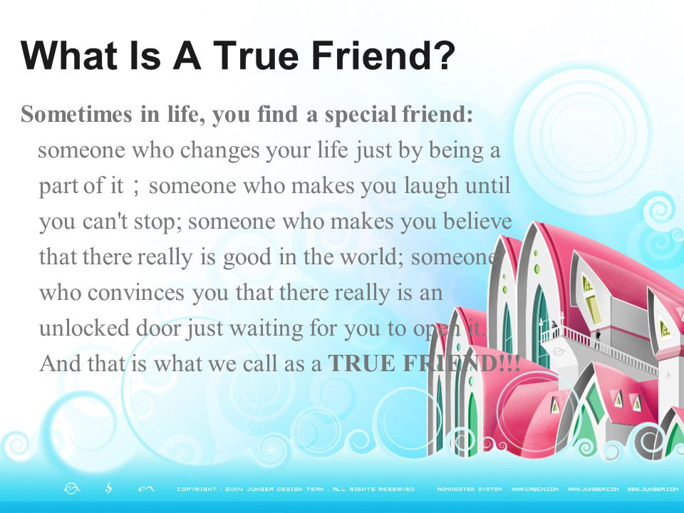 What Is A True Friend Sometimes in life, you find a special friend: