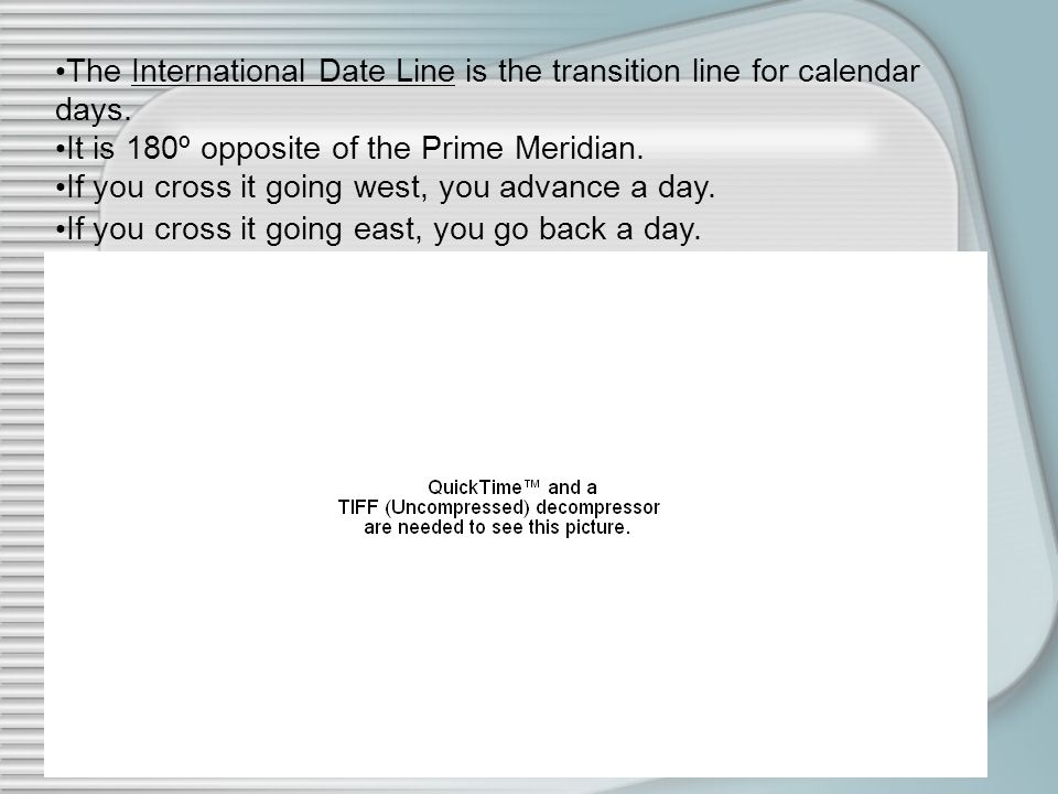 The International Date Line is the transition line for calendar days.