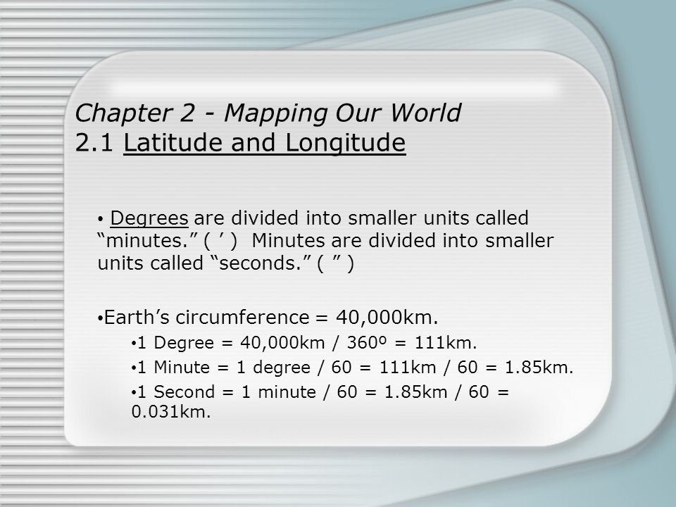 Chapter 2 - Mapping Our World 2.1 Latitude and Longitude