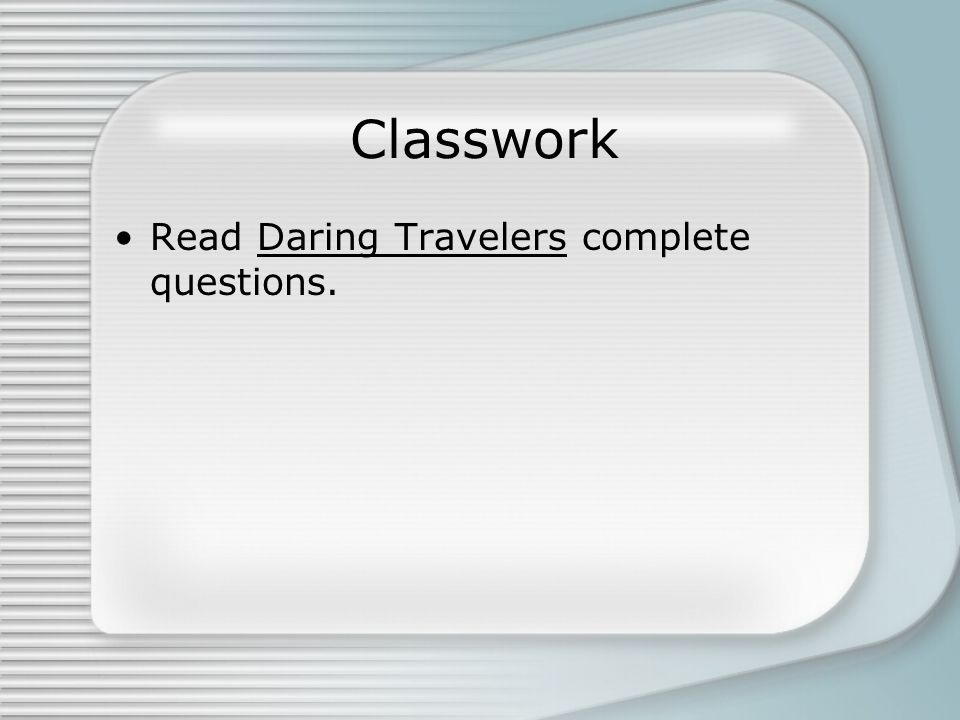 Classwork Read Daring Travelers complete questions.