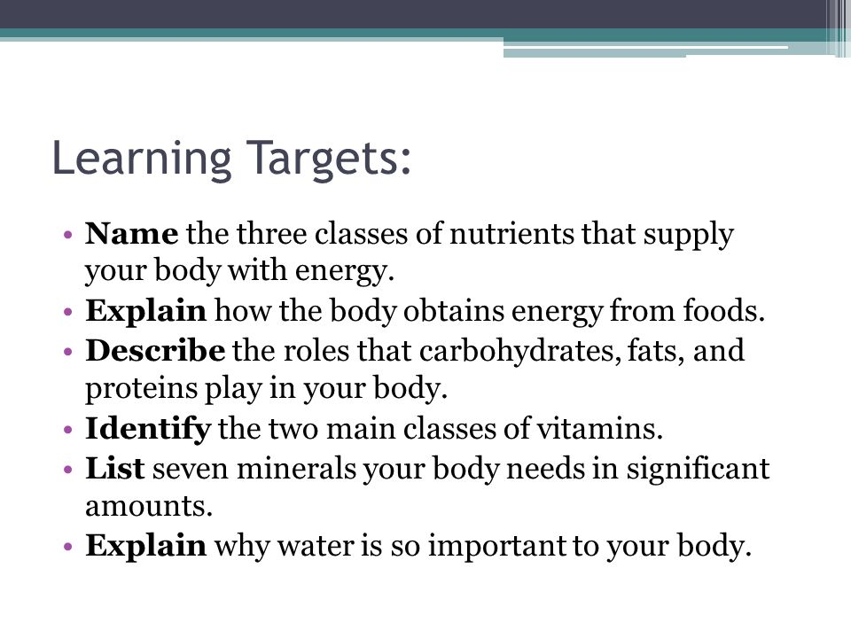 Learning Targets Name The Three Cl Es Of Nutrients That Supply Your Body With Energy
