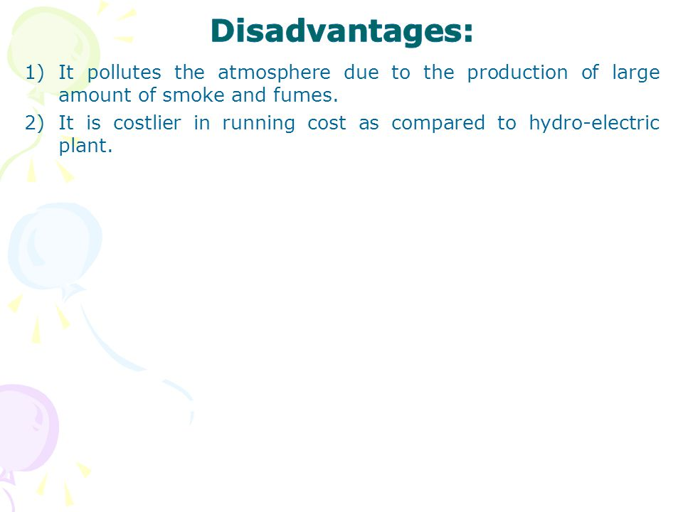 Disadvantages: It pollutes the atmosphere due to the production of large amount of smoke and fumes.