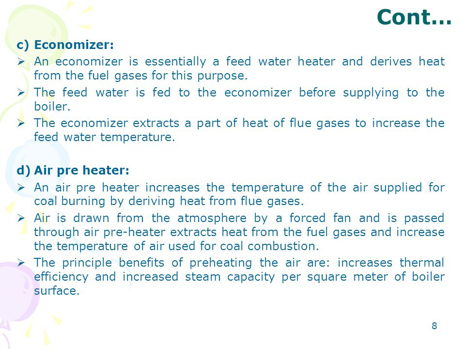 Cont… Economizer: An economizer is essentially a feed water heater and derives heat from the fuel gases for this purpose.