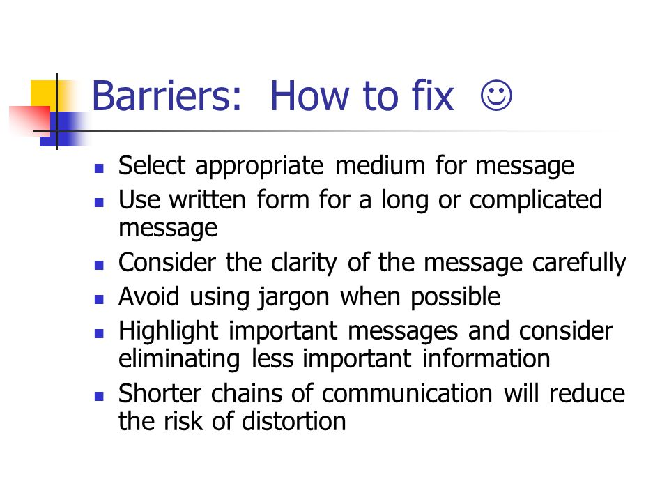 Barriers: How to fix  Select appropriate medium for message