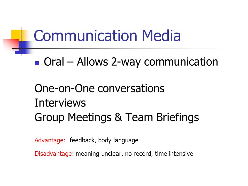 Communication Media Oral – Allows 2-way communication