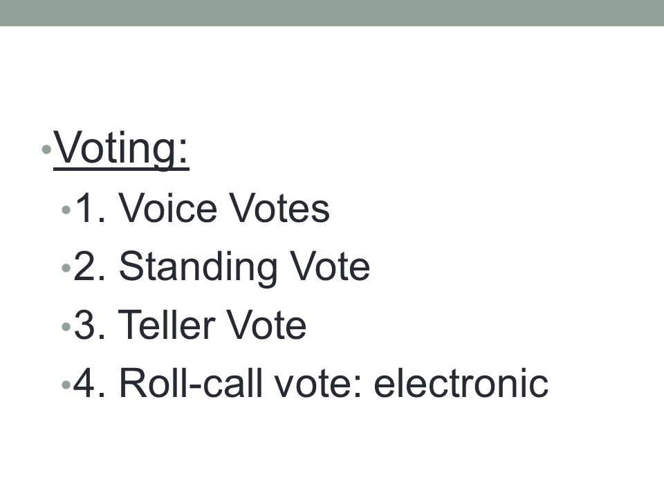Voting: 1. Voice Votes 2. Standing Vote 3. Teller Vote