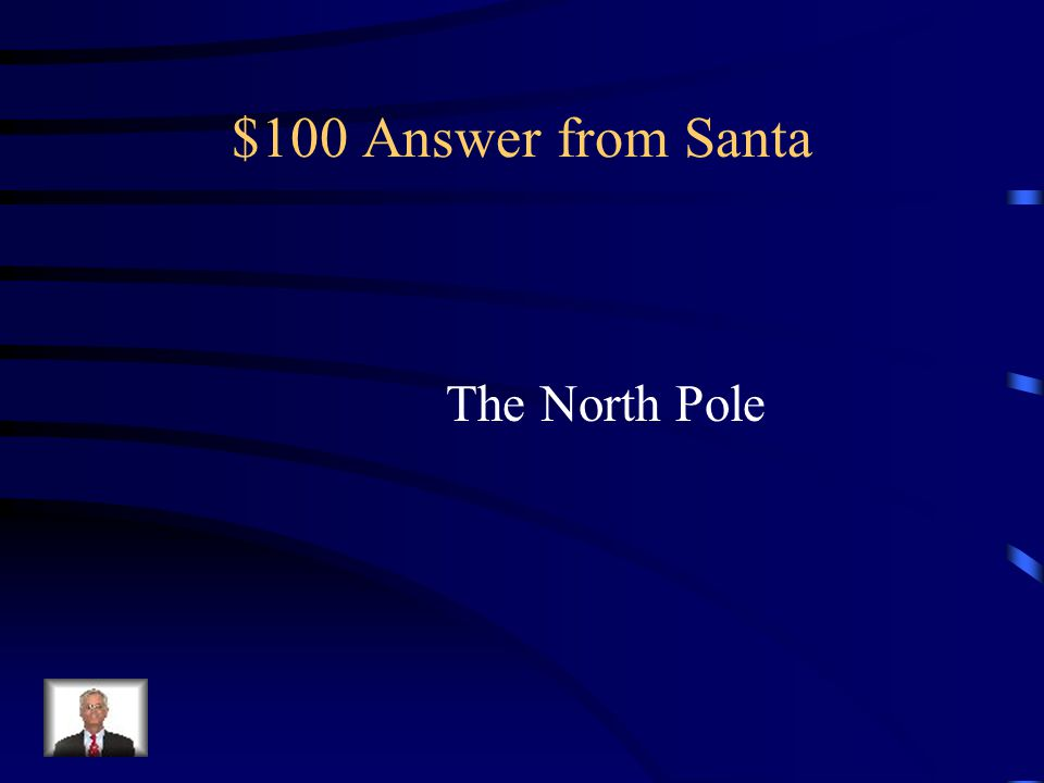 $100 Answer from Santa The North Pole