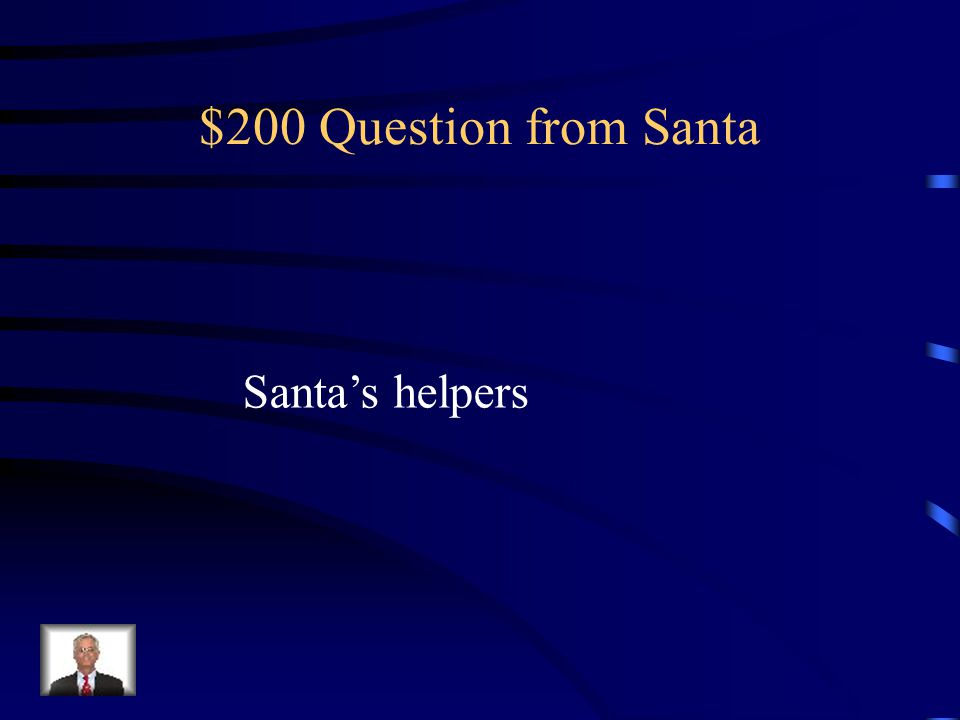 $200 Question from Santa Santa's helpers