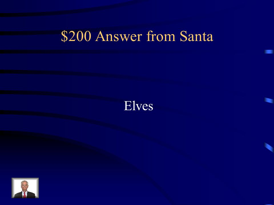 $200 Answer from Santa Elves