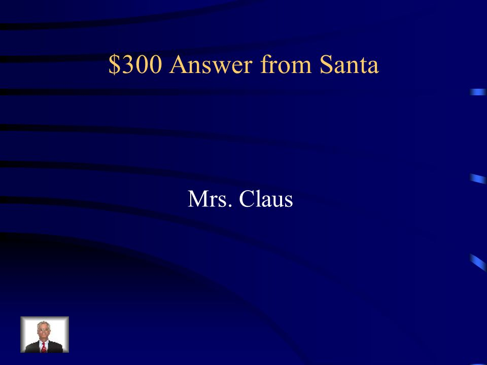 $300 Answer from Santa Mrs. Claus