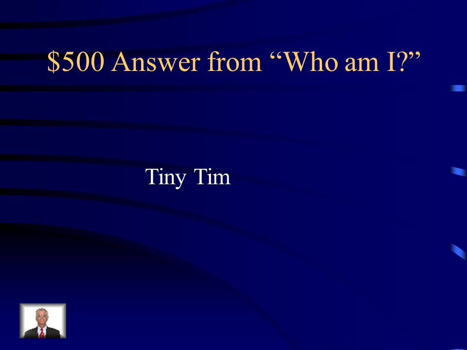 $500 Answer from Who am I Tiny Tim
