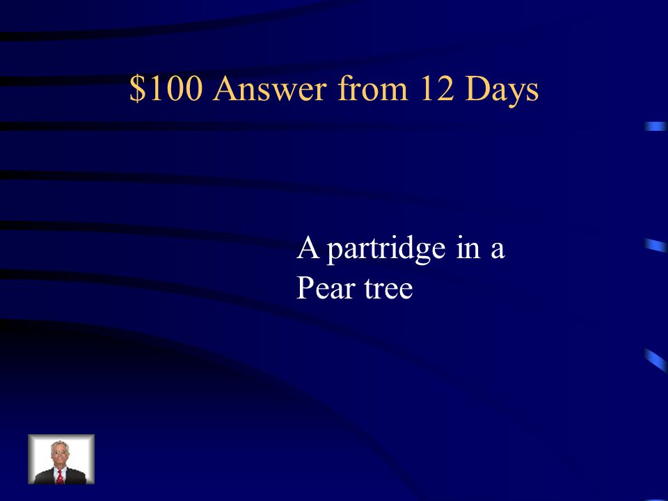 $100 Answer from 12 Days A partridge in a Pear tree