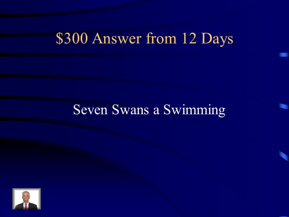 $300 Answer from 12 Days Seven Swans a Swimming