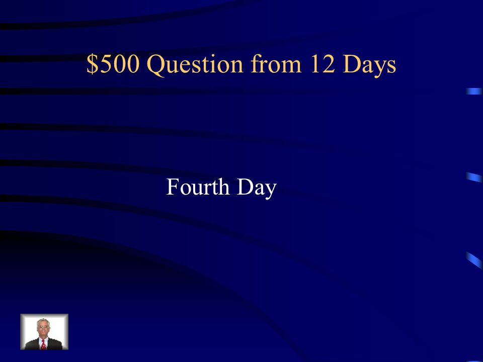 $500 Question from 12 Days Fourth Day