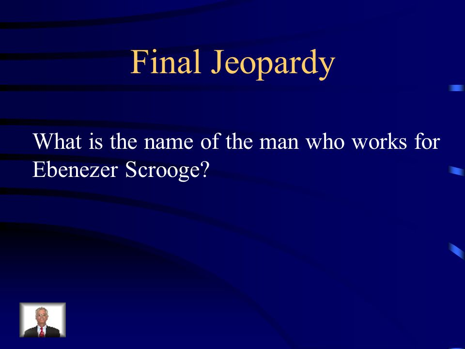 Final Jeopardy What is the name of the man who works for