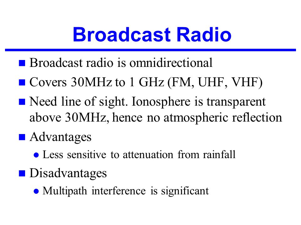 Broadcast Radio Broadcast radio is omnidirectional