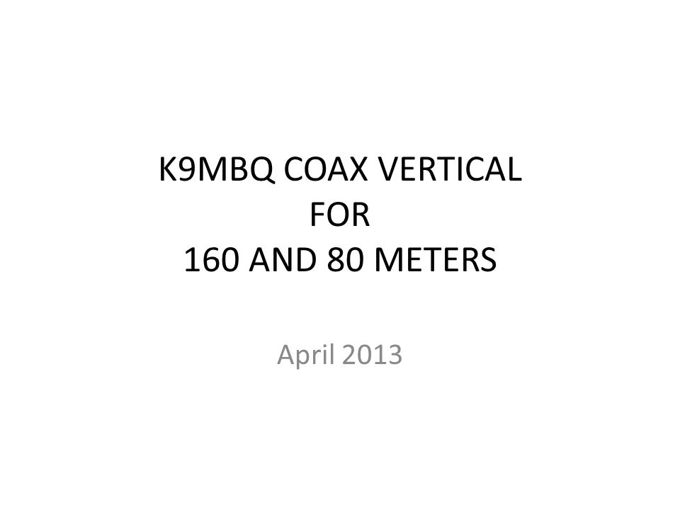K9MBQ COAX VERTICAL FOR 160 AND 80 METERS - ppt download