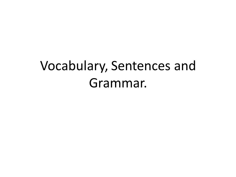 Vocabulary, Sentences and Grammar.