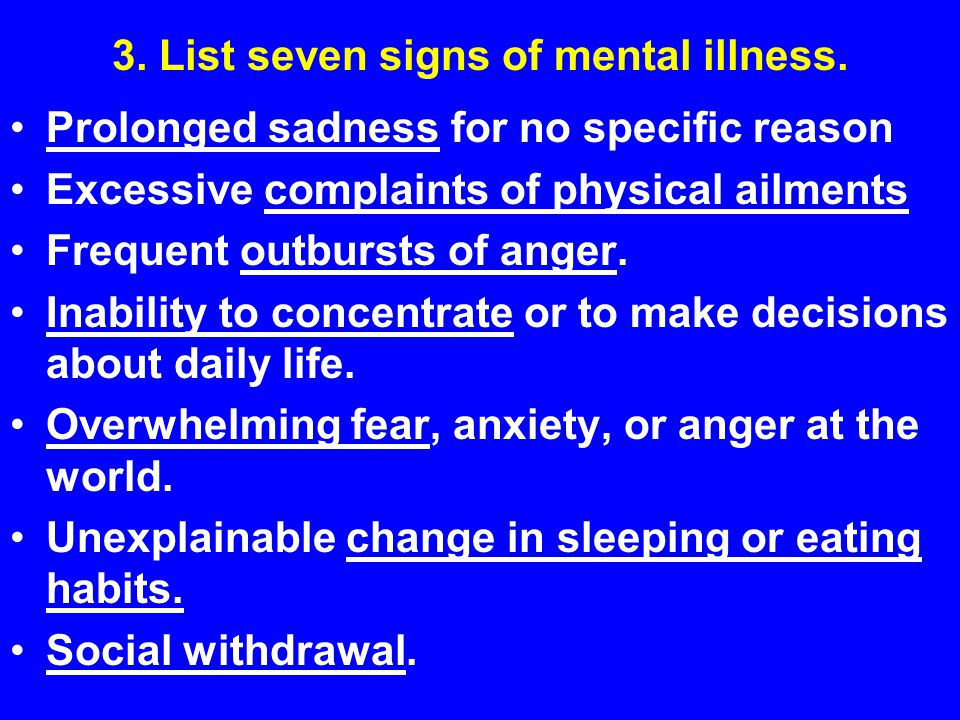 3. List seven signs of mental illness.
