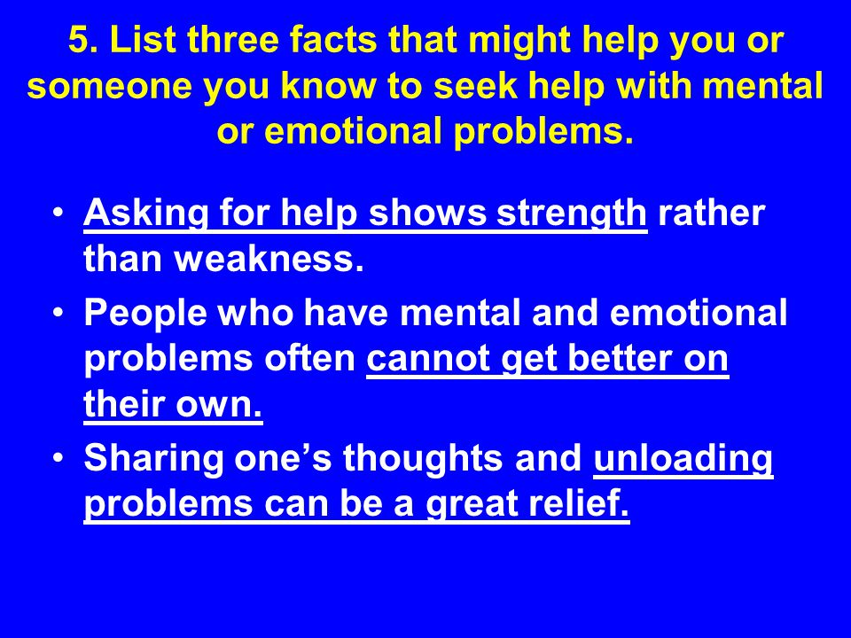 5. List three facts that might help you or someone you know to seek help with mental or emotional problems.