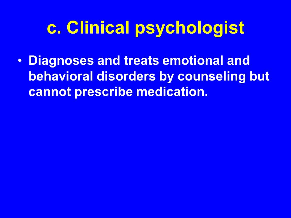 c. Clinical psychologist