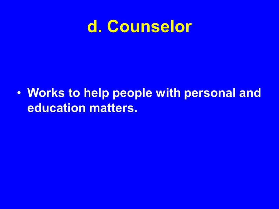d. Counselor Works to help people with personal and education matters.