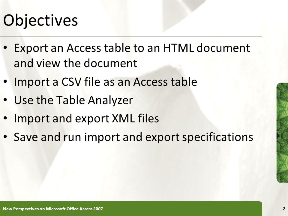 Objectives Export an Access table to an HTML document and view the document. Import a CSV file as an Access table.