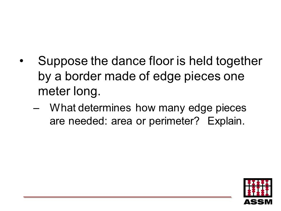 Suppose the dance floor is held together by a border made of edge pieces one meter long.