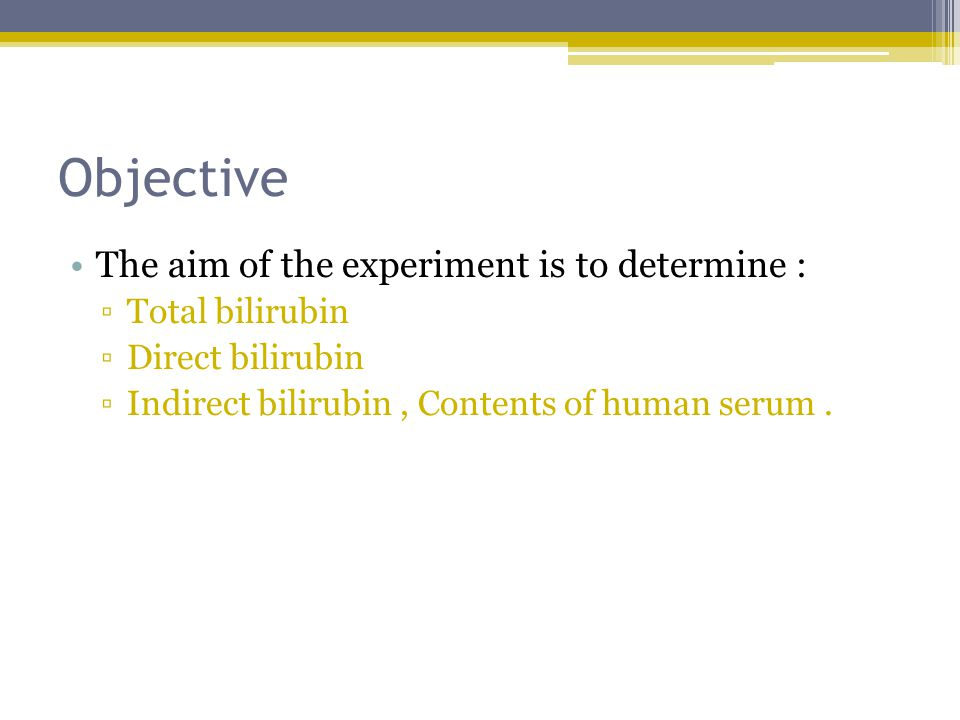 Objective The aim of the experiment is to determine : Total bilirubin