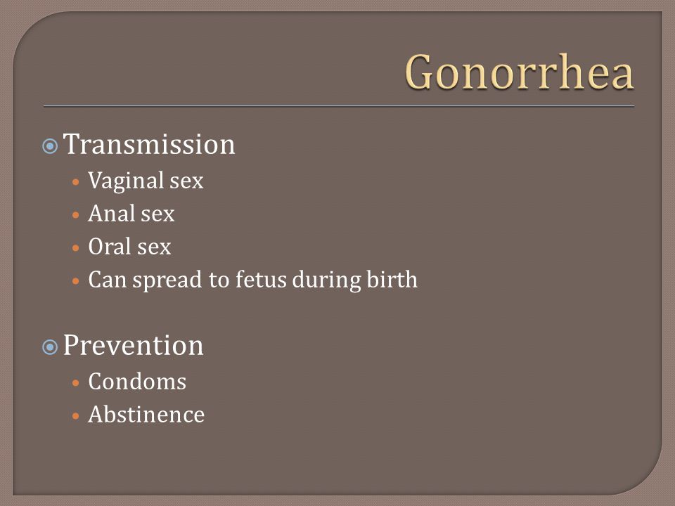 Gonorrhea Transmission Prevention Vaginal sex Anal sex Oral sex