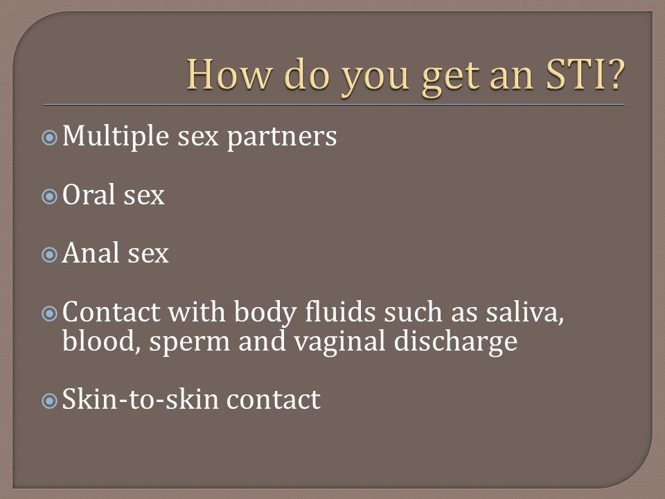 How do you get an STI Multiple sex partners Oral sex Anal sex