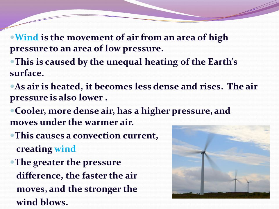 Wind is the movement of air from an area of high pressure to an area of low pressure.