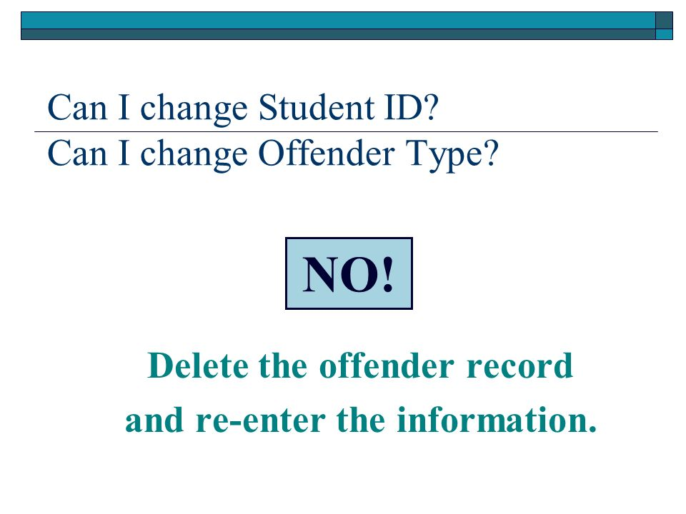 Can I change Student ID Can I change Offender Type