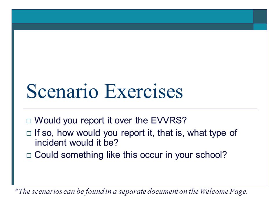 Scenario Exercises Would you report it over the EVVRS