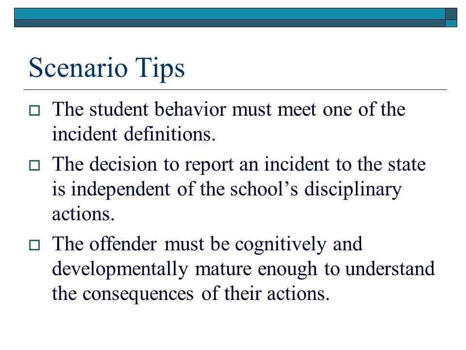 Scenario Tips The student behavior must meet one of the incident definitions.