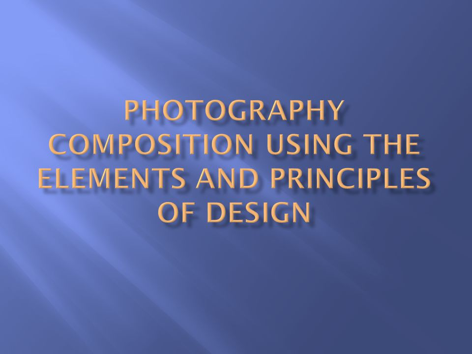Photography Composition using the Elements and Principles of Design