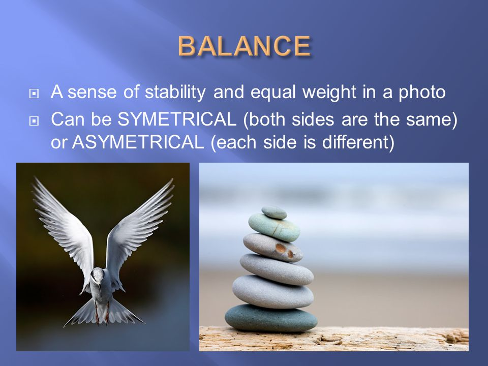 BALANCE A sense of stability and equal weight in a photo