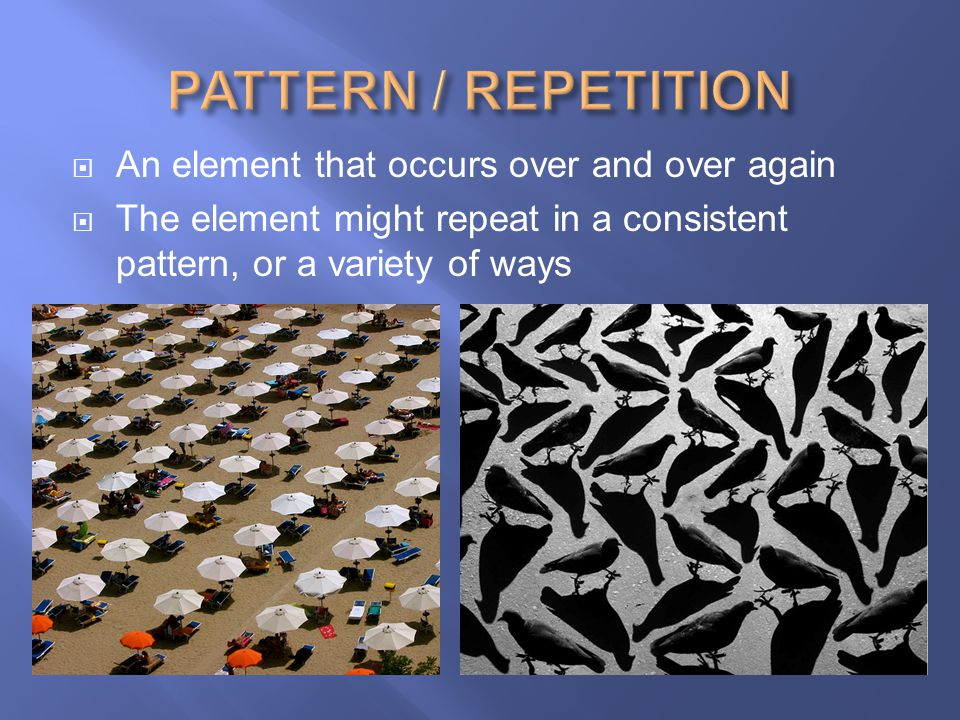 PATTERN / REPETITION An element that occurs over and over again