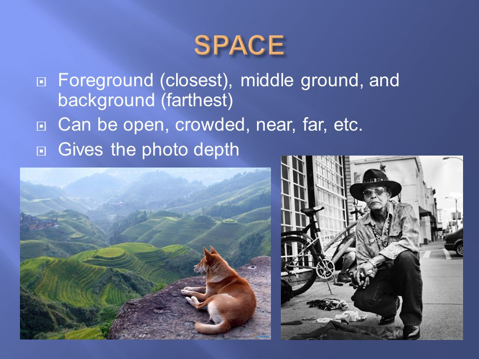 SPACE Foreground (closest), middle ground, and background (farthest)
