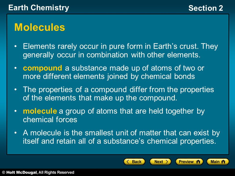 Molecules Elements rarely occur in pure form in Earth's crust. They generally occur in combination with other elements.