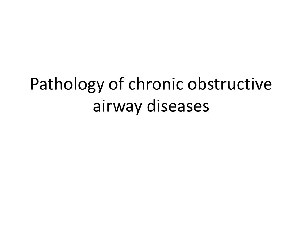 Pathology of chronic obstructive airway diseases