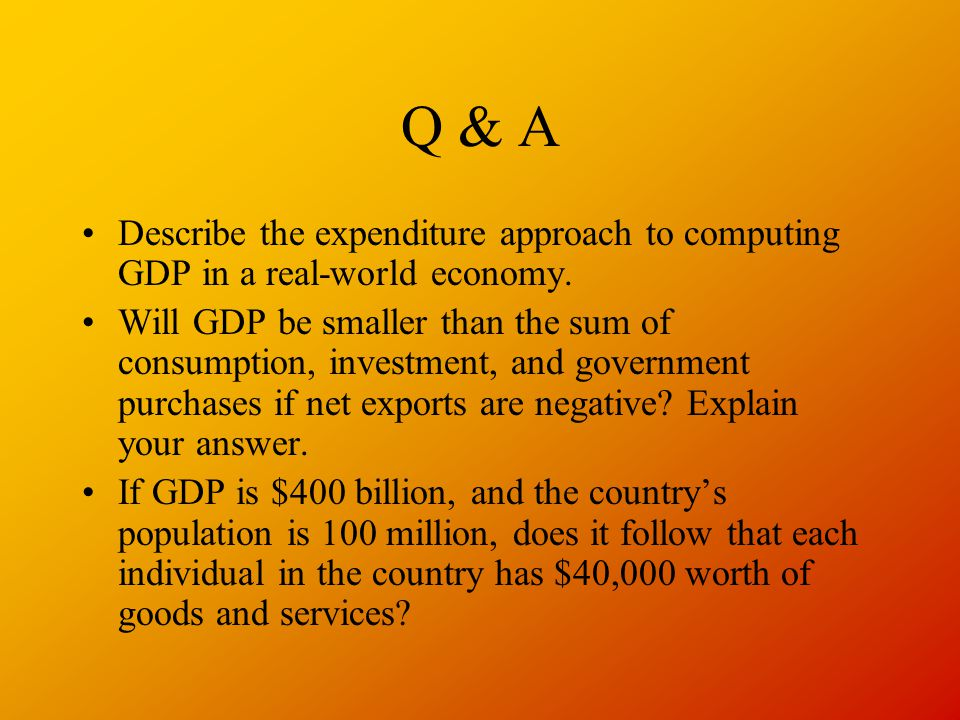 Q & A Describe the expenditure approach to computing GDP in a real-world economy.