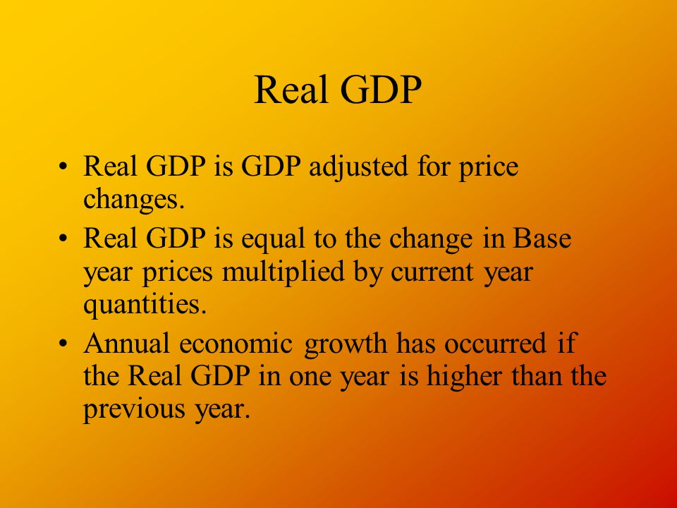 Real GDP Real GDP is GDP adjusted for price changes.