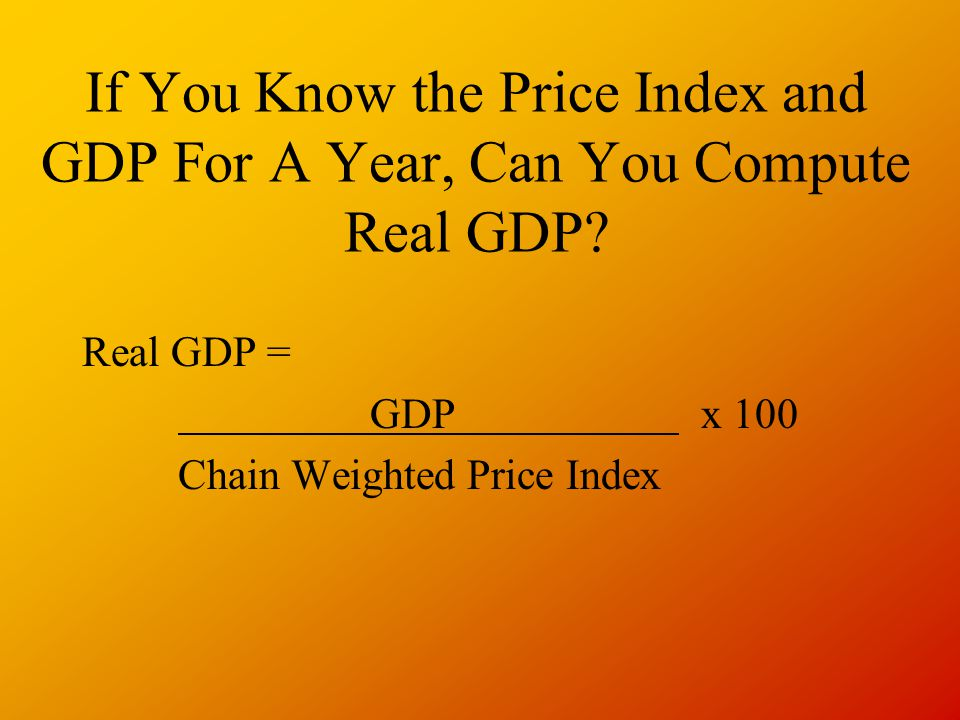 If You Know the Price Index and GDP For A Year, Can You Compute Real GDP