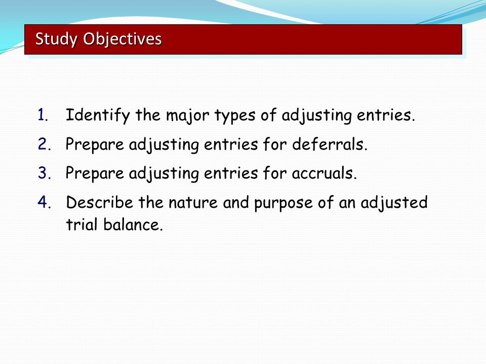 Study Objectives Identify the major types of adjusting entries.