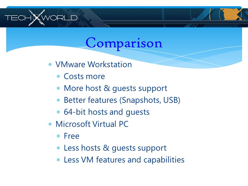 Comparison VMware Workstation Costs more More host & guests support