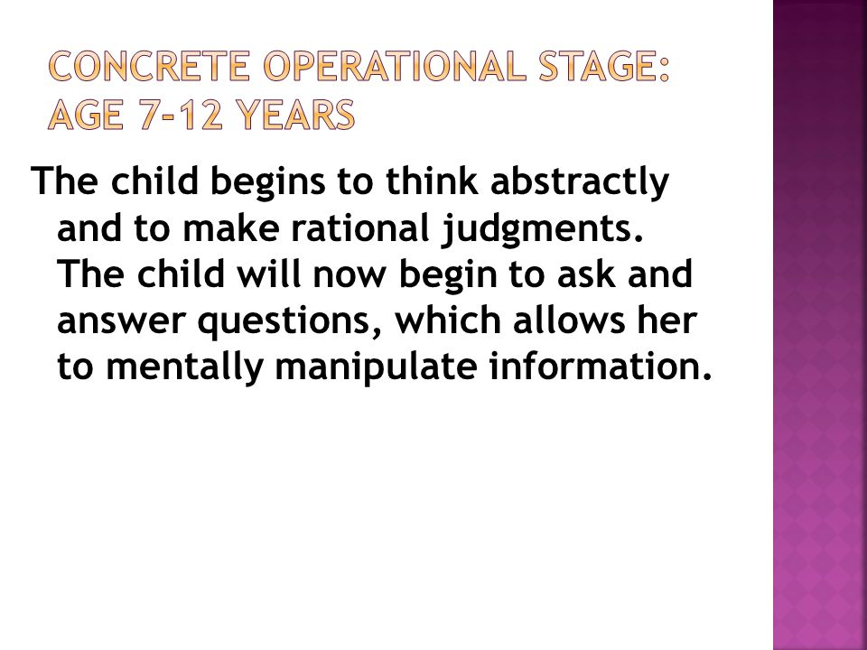 Concrete Operational Stage: age 7-12 years