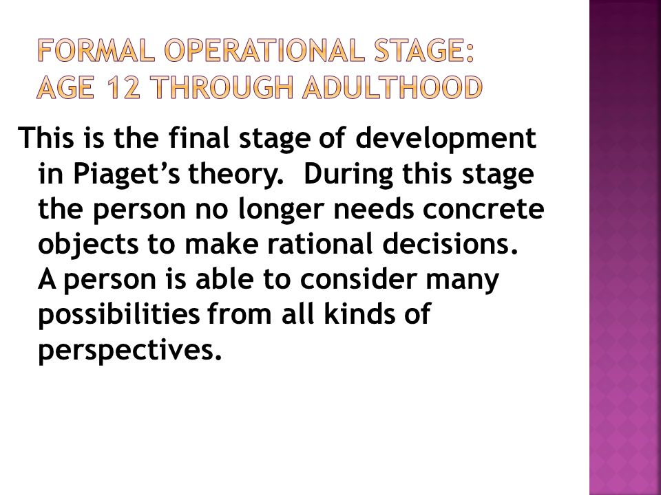 Formal Operational Stage: Age 12 through adulthood